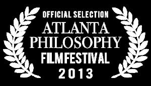 Official Selection Atlanta Philosophy Film Festival 2013